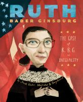 Ruth Bader Ginsburg The Case of R.B.G. vs. Inequality